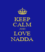 KEEP CALM AND LOVE NADDA - Personalised Poster A4 size