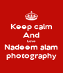 Keep calm And Love Nadeem alam photography - Personalised Poster A4 size