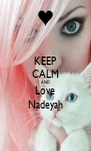 KEEP CALM AND Love Nadeyah - Personalised Poster A4 size