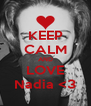 KEEP CALM AND LOVE Nadia <3 - Personalised Poster A4 size