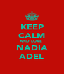 KEEP CALM AND LOVE  NADIA ADEL - Personalised Poster A4 size