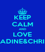 KEEP CALM AND LOVE NADINE&CHRIS. - Personalised Poster A4 size
