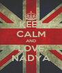 KEEP CALM AND LOVE NADYA - Personalised Poster A4 size