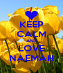 KEEP CALM AND LOVE NAEMAH - Personalised Poster A4 size