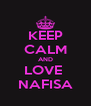 KEEP CALM AND LOVE  NAFISA - Personalised Poster A4 size