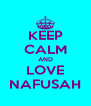 KEEP CALM AND LOVE NAFUSAH - Personalised Poster A4 size