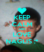 KEEP CALM AND LOVE NAGLIS :* - Personalised Poster A4 size