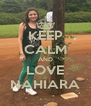 KEEP CALM AND LOVE NAHIARA - Personalised Poster A4 size
