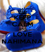 KEEP CALM AND LOVE NAHIMANA - Personalised Poster A4 size