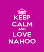 KEEP CALM AND LOVE NAHOO - Personalised Poster A4 size