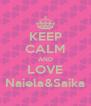 KEEP CALM AND LOVE Naiela&Saika - Personalised Poster A4 size