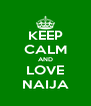 KEEP CALM AND LOVE NAIJA - Personalised Poster A4 size