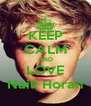 KEEP CALM AND LOVE Naill Horan - Personalised Poster A4 size