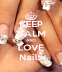 KEEP CALM AND LOVE Nails - Personalised Poster A4 size