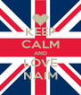 KEEP CALM AND LOVE NAIM - Personalised Poster A4 size