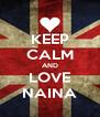 KEEP CALM AND LOVE NAINA - Personalised Poster A4 size