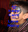 Keep Calm And Love  Nainy  - Personalised Poster A4 size