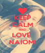 KEEP CALM AND LOVE  NAIOMI - Personalised Poster A4 size