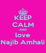 KEEP CALM AND love Najib Amhali - Personalised Poster A4 size
