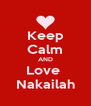 Keep Calm AND Love  Nakailah - Personalised Poster A4 size