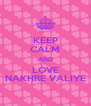 KEEP CALM AND LOVE NAKHRE VALIYE - Personalised Poster A4 size