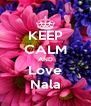 KEEP CALM AND Love Nala - Personalised Poster A4 size