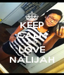 KEEP CALM AND LOVE NALIJAH - Personalised Poster A4 size