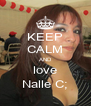 KEEP CALM AND love Nalle C; - Personalised Poster A4 size