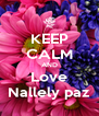 KEEP CALM AND Love Nallely paz - Personalised Poster A4 size