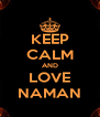 KEEP CALM AND LOVE NAMAN - Personalised Poster A4 size