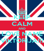 KEEP CALM AND LOVE NAME VIKTORIJA!!! - Personalised Poster A4 size