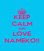 KEEP CALM AND LOVE NAMEKO!! - Personalised Poster A4 size