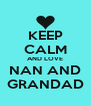 KEEP CALM AND LOVE NAN AND GRANDAD - Personalised Poster A4 size