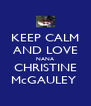 KEEP CALM AND LOVE NANA CHRISTINE McGAULEY  - Personalised Poster A4 size