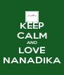 KEEP CALM AND LOVE NANADIKA - Personalised Poster A4 size