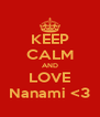 KEEP CALM AND LOVE Nanami <3 - Personalised Poster A4 size