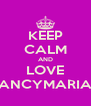 KEEP CALM AND LOVE NANCYMARIAM - Personalised Poster A4 size