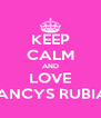 KEEP CALM AND LOVE NANCYS RUBIAS - Personalised Poster A4 size
