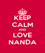 KEEP CALM AND LOVE NANDA - Personalised Poster A4 size