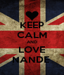 KEEP CALM AND LOVE NANDE  - Personalised Poster A4 size
