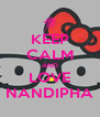 KEEP CALM AND LOVE NANDIPHA - Personalised Poster A4 size