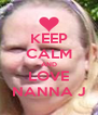 KEEP CALM AND LOVE NANNA J - Personalised Poster A4 size