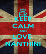 KEEP CALM AND LOVE  NANTHINI - Personalised Poster A4 size