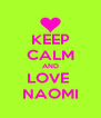 KEEP CALM AND LOVE  NAOMI - Personalised Poster A4 size