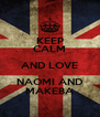 KEEP CALM AND LOVE NAOMI AND MAKEBA - Personalised Poster A4 size