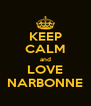 KEEP CALM and LOVE NARBONNE - Personalised Poster A4 size