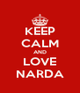 KEEP CALM AND LOVE NARDA - Personalised Poster A4 size