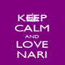 KEEP CALM AND LOVE NARI - Personalised Poster A4 size