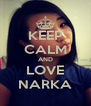 KEEP CALM AND LOVE NARKA - Personalised Poster A4 size