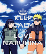 KEEP CALM AND LOVE NARUHINA - Personalised Poster A4 size
